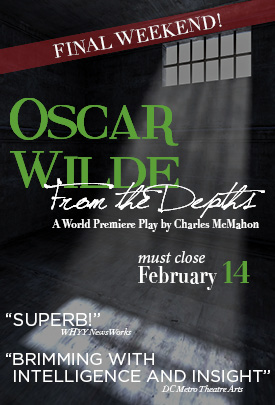 Oscar Wilde: From the Depths | A World Premiere Play by Charles McMahon | Must close Sunday, February 14